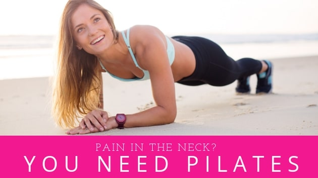 Why Pilates is the answer to fixing the pain in your neck